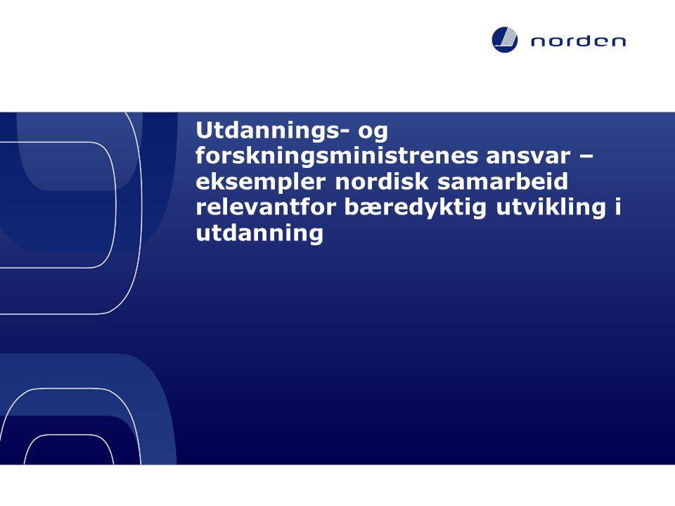 Utdannings- og forskningsministrenes ansvar – eksempler nordisk samarbeid relevantfor bæredyktig utvikling i utdanning