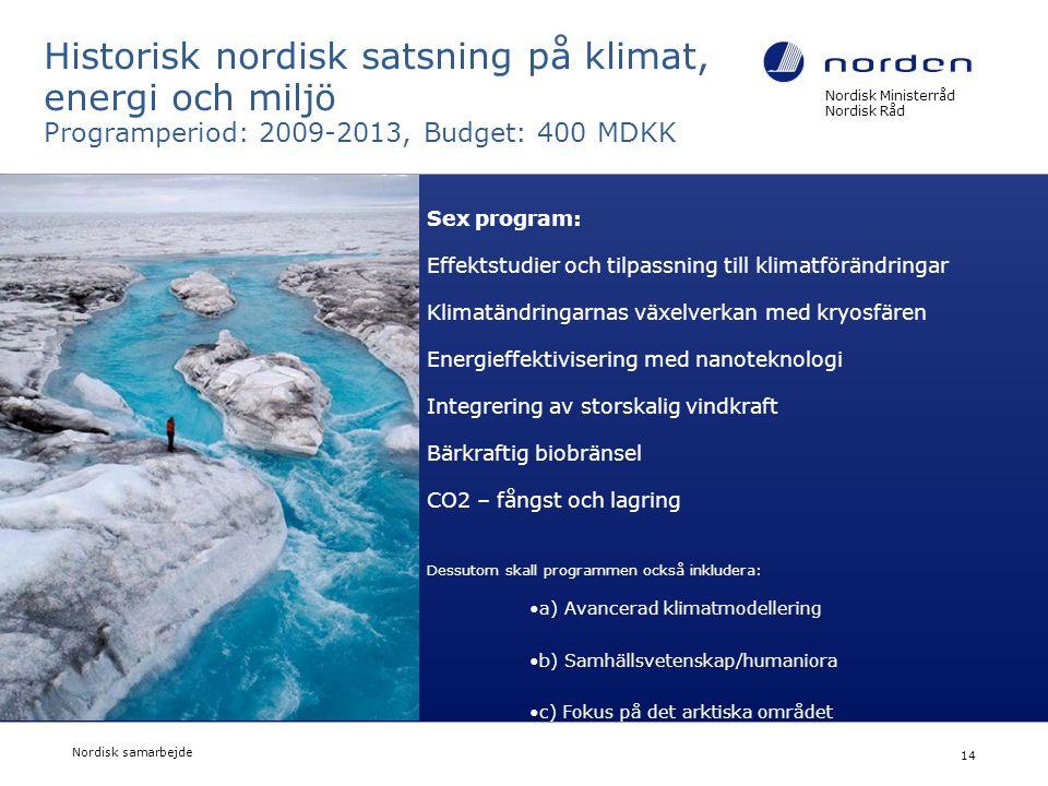 Historisk nordisk satsning på klimat, energi och miljö Programperiod: 2009-2013, Budget: 400 MDKK