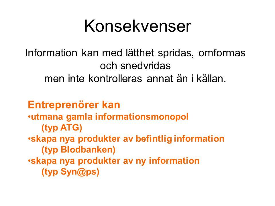 Konsekvenser Information kan med lätthet spridas, omformas
