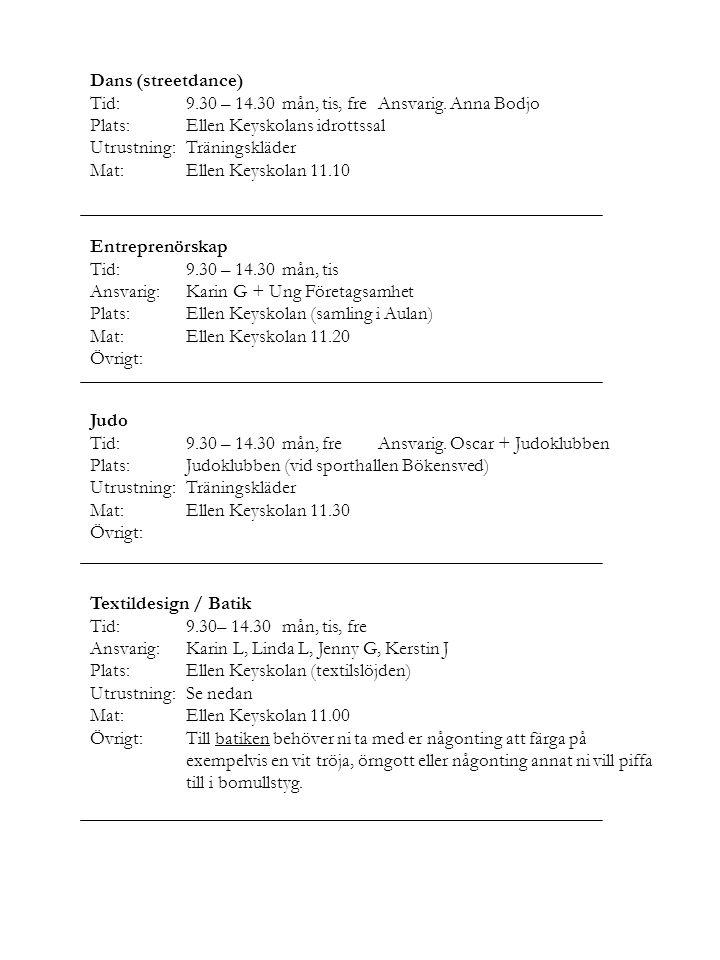 Dans (streetdance) Tid: 9.30 – 14.30 mån, tis, fre Ansvarig. Anna Bodjo. Plats: Ellen Keyskolans idrottssal.
