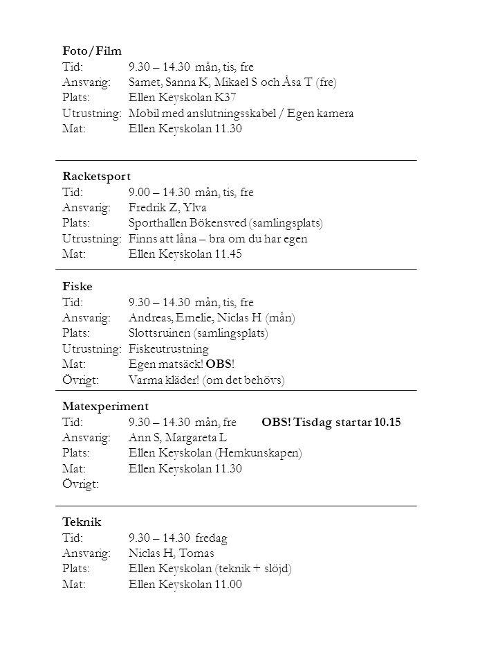 Foto/Film Tid: 9.30 – 14.30 mån, tis, fre. Ansvarig: Samet, Sanna K, Mikael S och Åsa T (fre) Plats: Ellen Keyskolan K37.