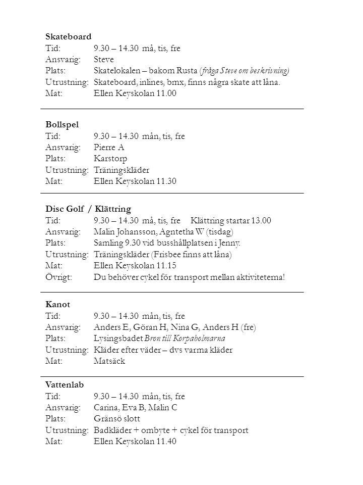 Skateboard Tid: 9.30 – 14.30 må, tis, fre. Ansvarig: Steve. Plats: Skatelokalen – bakom Rusta (fråga Steve om beskrivning)