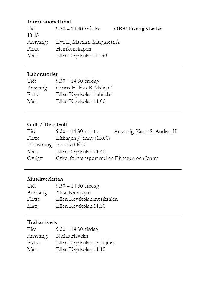 Internationell mat Tid: 9.30 – 14.30 må, fre OBS! Tisdag startar 10.15. Ansvarig: Eva E, Martina, Margareta Å.