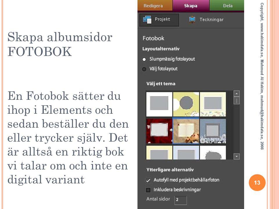 Skapa albumsidor FOTOBOK En Fotobok sätter du ihop i Elements och sedan beställer du den eller trycker själv. Det är alltså en riktig bok vi talar om och inte en digital variant