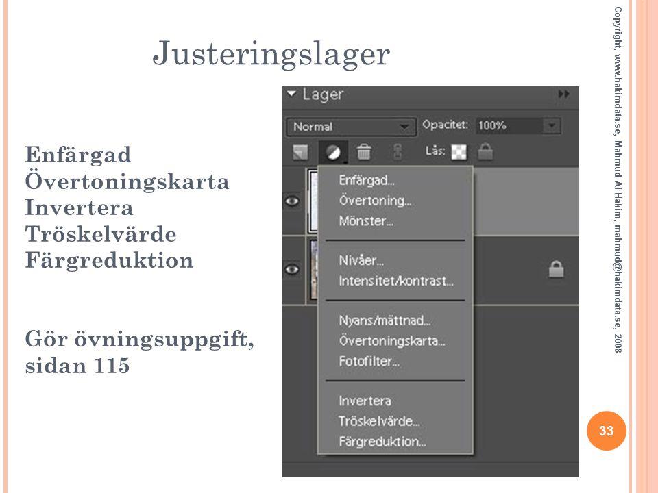 Justeringslager Enfärgad Övertoningskarta Invertera Tröskelvärde Färgreduktion Gör övningsuppgift, sidan 115.