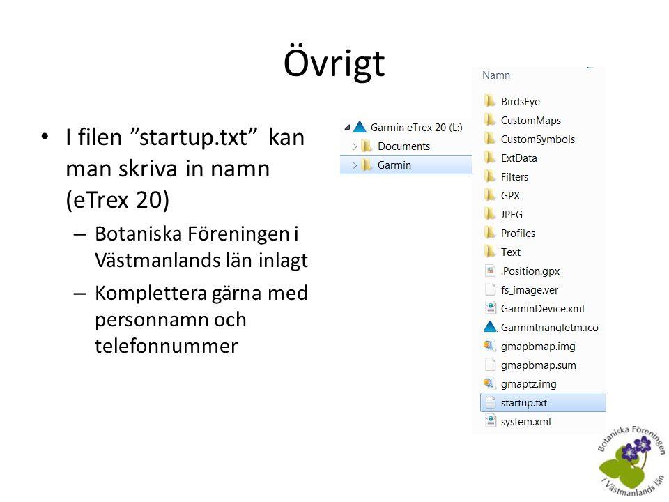 Övrigt I filen startup.txt kan man skriva in namn (eTrex 20)