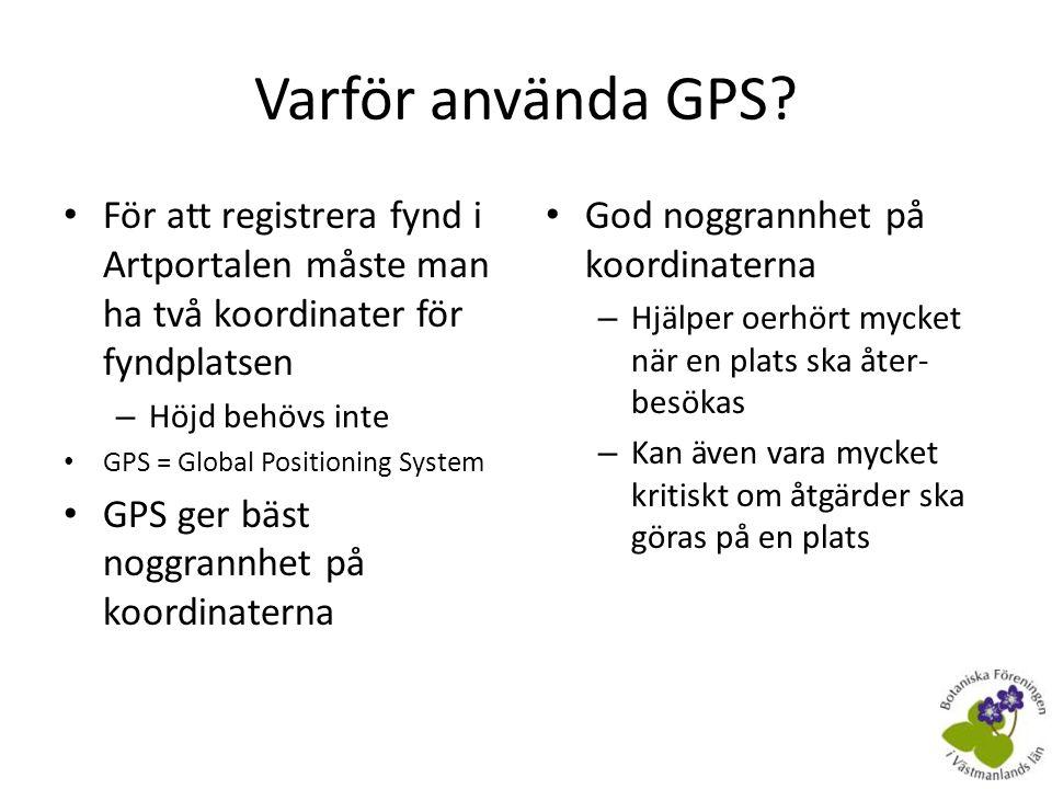 Varför använda GPS För att registrera fynd i Artportalen måste man ha två koordinater för fyndplatsen.
