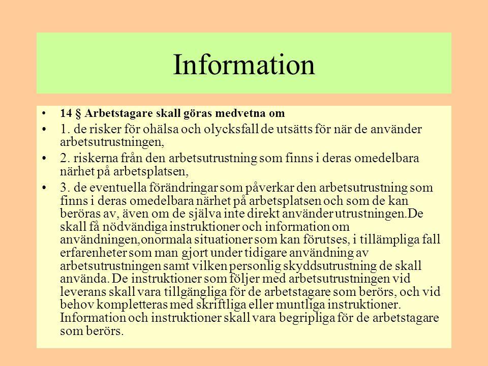 Information 14 § Arbetstagare skall göras medvetna om. 1. de risker för ohälsa och olycksfall de utsätts för när de använder arbetsutrustningen,
