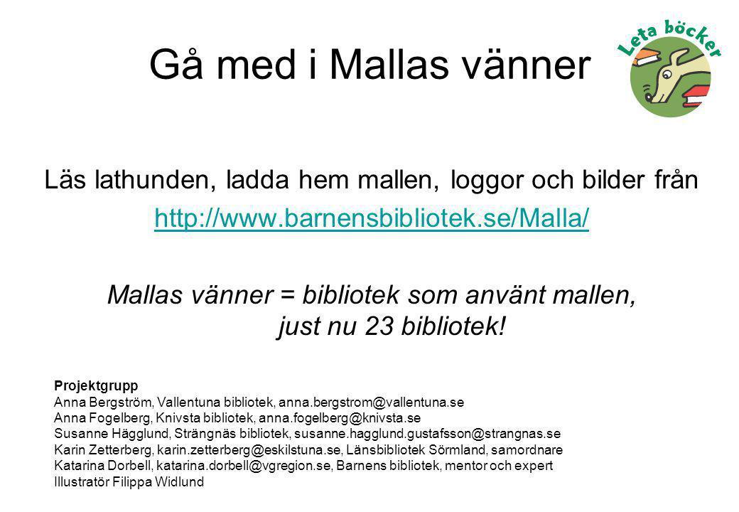 Gå med i Mallas vänner Läs lathunden, ladda hem mallen, loggor och bilder från. http://www.barnensbibliotek.se/Malla/