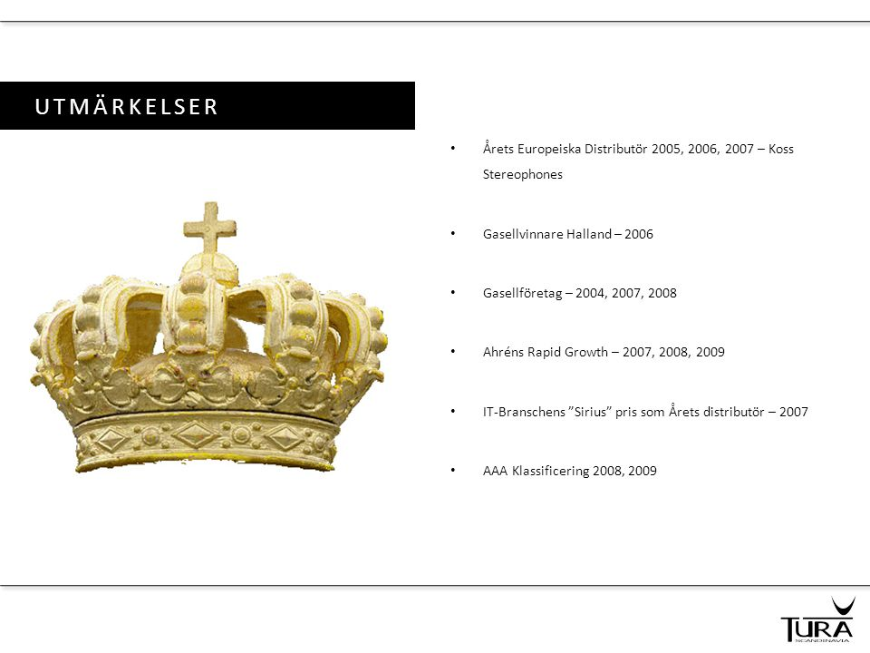 UTMÄRKELSER Årets Europeiska Distributör 2005, 2006, 2007 – Koss Stereophones. Gasellvinnare Halland – 2006.