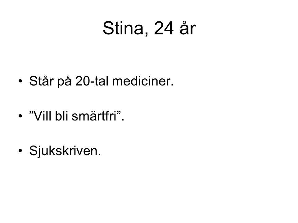 Stina, 24 år Står på 20-tal mediciner. Vill bli smärtfri .