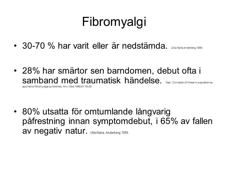 Fibromyalgi 30-70 % har varit eller är nedstämda. Ulla-Maria Anderberg,1999.