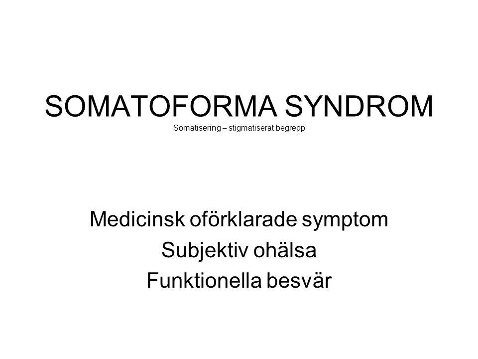 SOMATOFORMA SYNDROM Somatisering – stigmatiserat begrepp