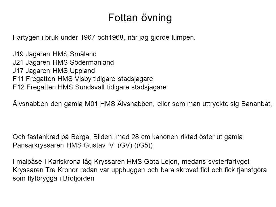 Fottan övning Fartygen i bruk under 1967 och1968, när jag gjorde lumpen. J19 Jagaren HMS Småland.