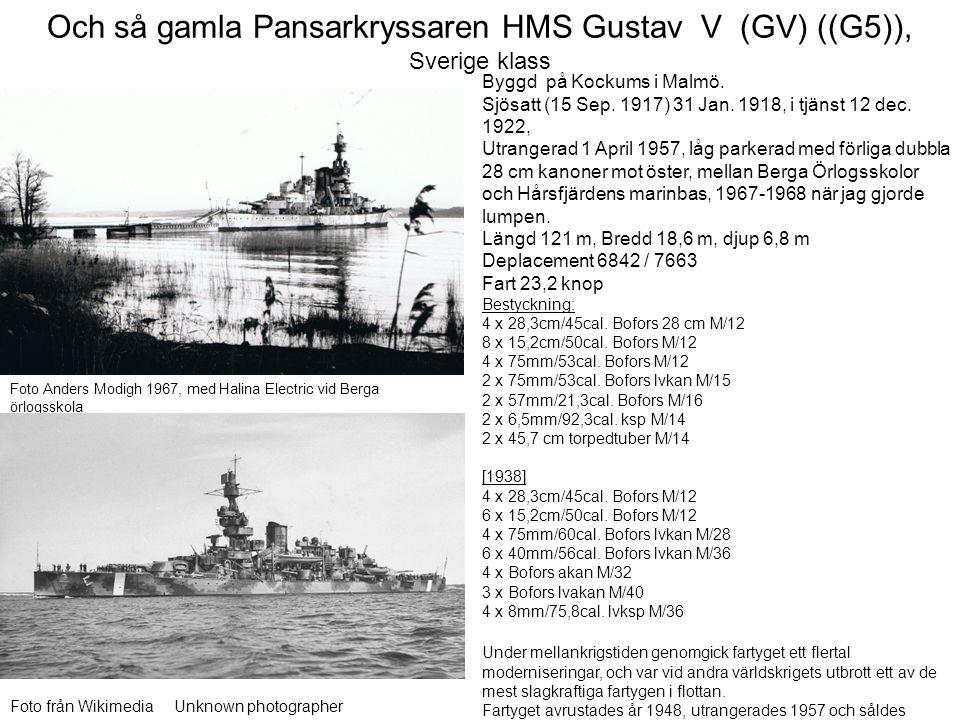 Och så gamla Pansarkryssaren HMS Gustav V (GV) ((G5)), Sverige klass
