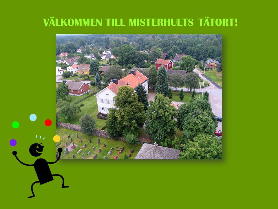 VÄLKOMMEN TILL MISTERHULTS TÄTORT!