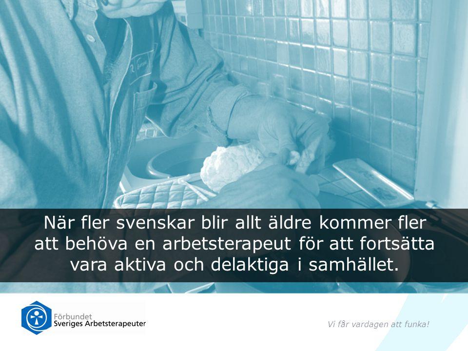 När fler svenskar blir allt äldre kommer fler att behöva en arbetsterapeut för att fortsätta vara aktiva och delaktiga i samhället.