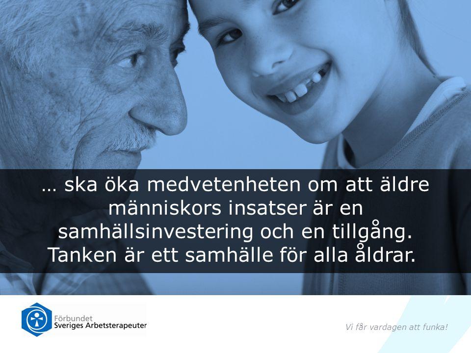 … ska öka medvetenheten om att äldre människors insatser är en samhällsinvestering och en tillgång. Tanken är ett samhälle för alla åldrar.