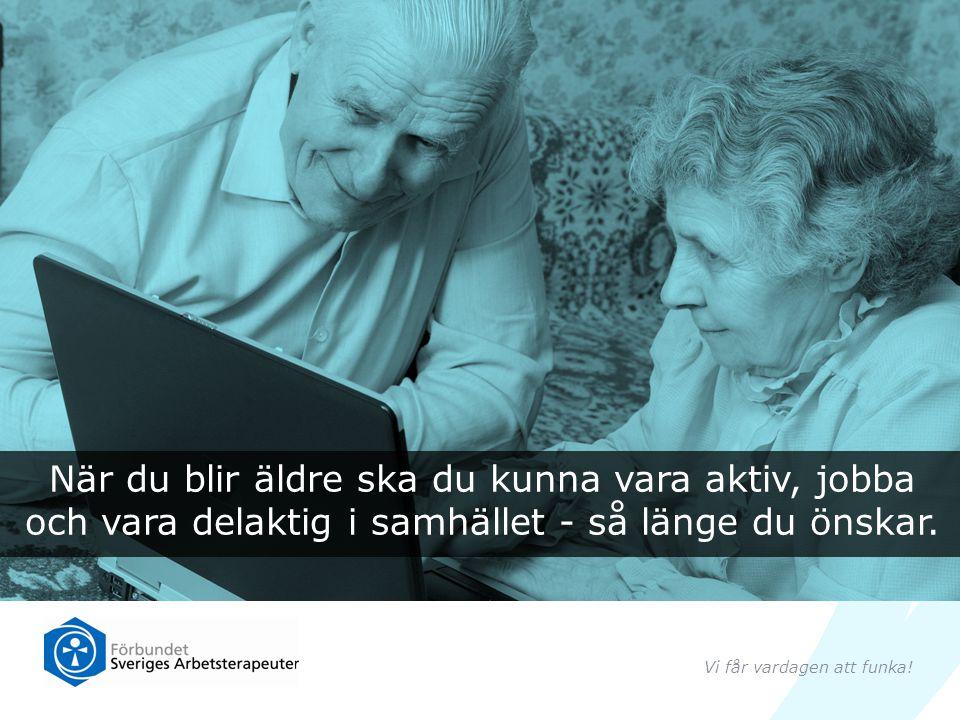 När du blir äldre ska du kunna vara aktiv, jobba och vara delaktig i samhället - så länge du önskar.