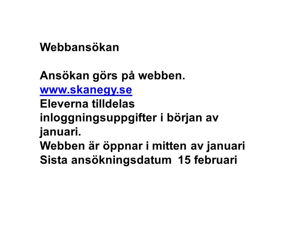 Webbansökan Ansökan görs på webben. www.skanegy.se. Eleverna tilldelas inloggningsuppgifter i början av januari.
