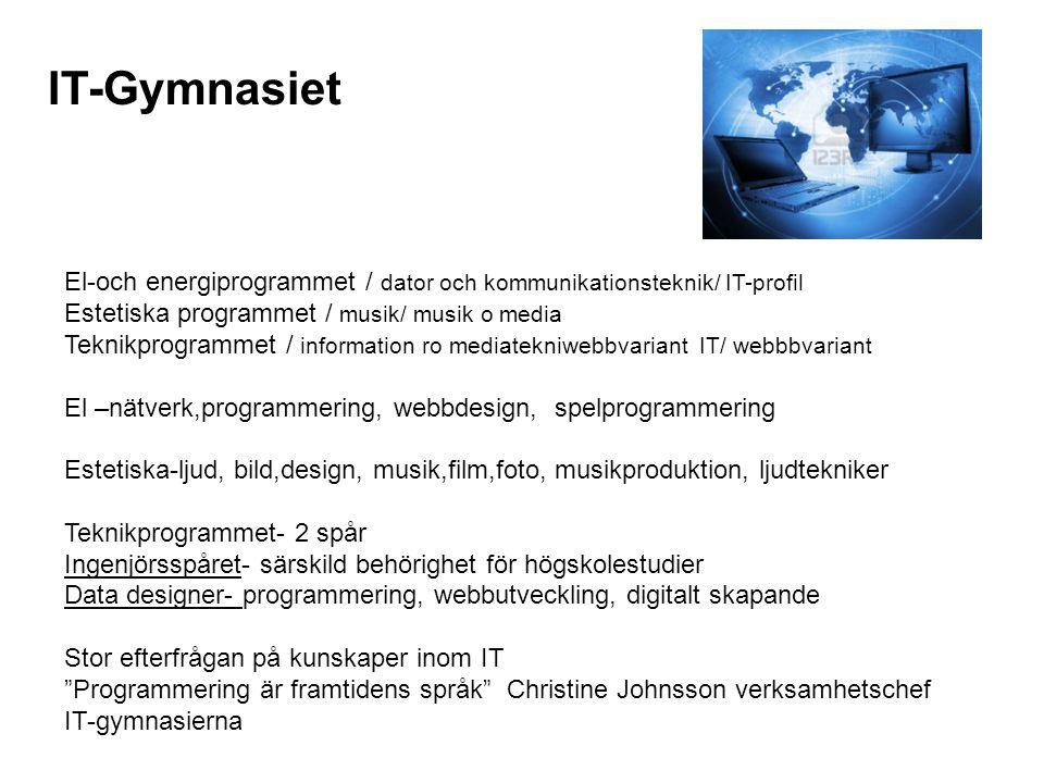 IT-Gymnasiet El-och energiprogrammet / dator och kommunikationsteknik/ IT-profil. Estetiska programmet / musik/ musik o media.