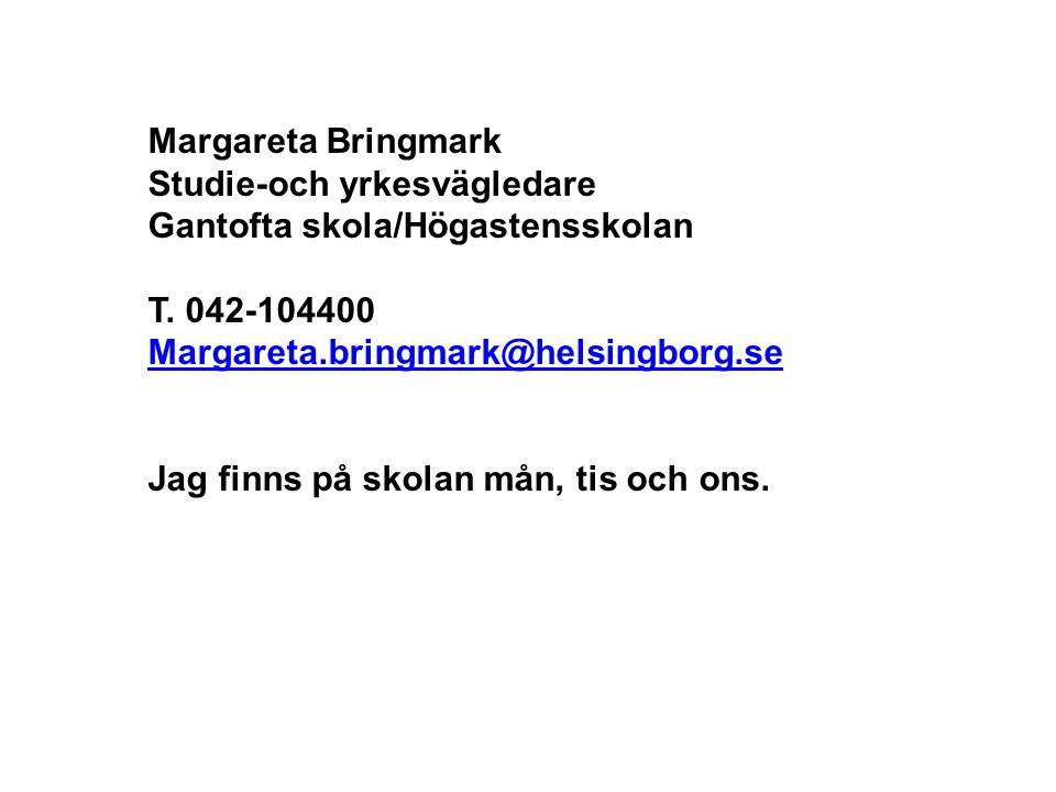 Margareta Bringmark Studie-och yrkesvägledare. Gantofta skola/Högastensskolan. T. 042-104400. Margareta.bringmark@helsingborg.se.