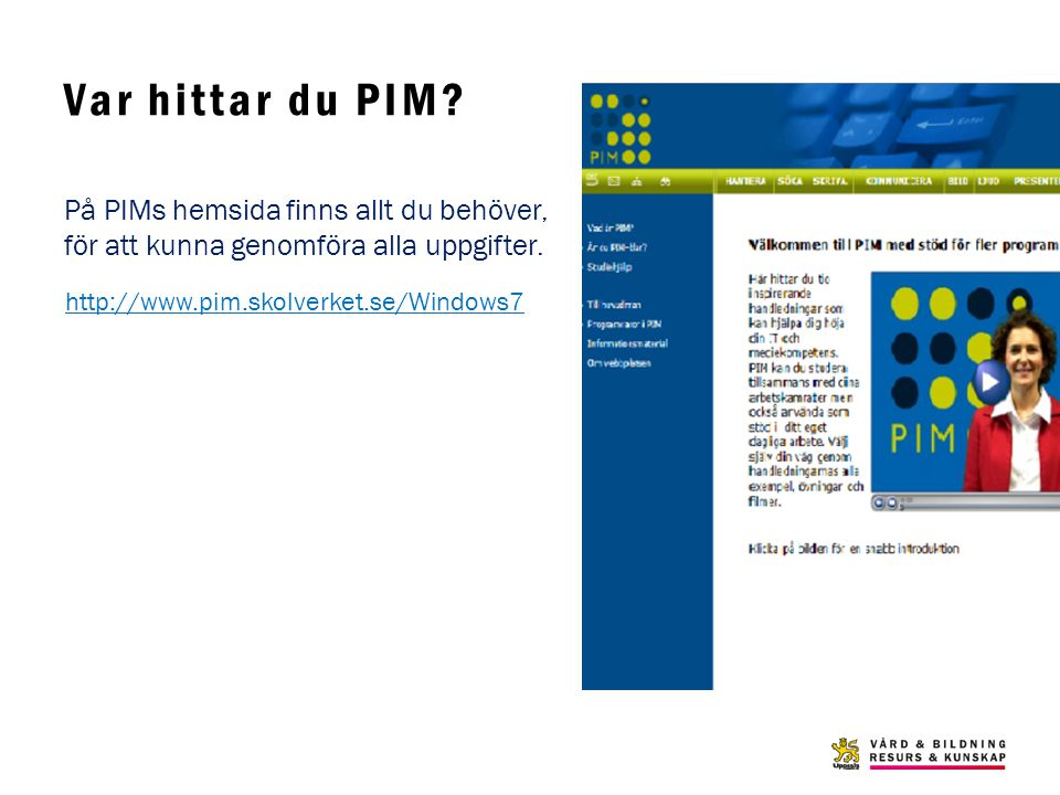 Var hittar du PIM. På PIMs hemsida finns allt du behöver, för att kunna genomföra alla uppgifter.