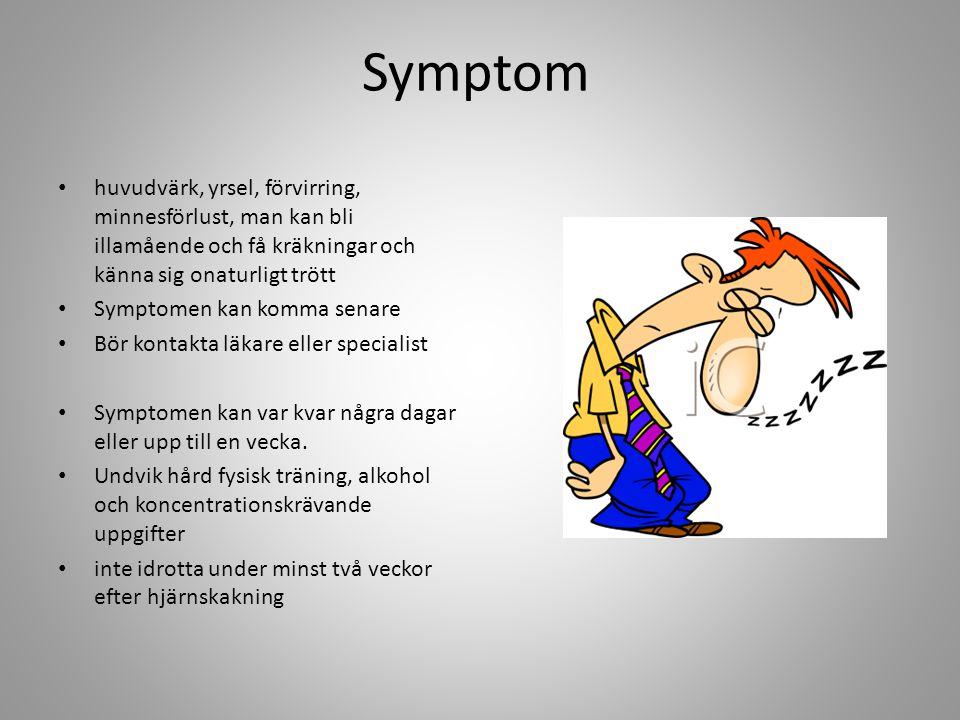 Symptom huvudvärk, yrsel, förvirring, minnesförlust, man kan bli illamående och få kräkningar och känna sig onaturligt trött.