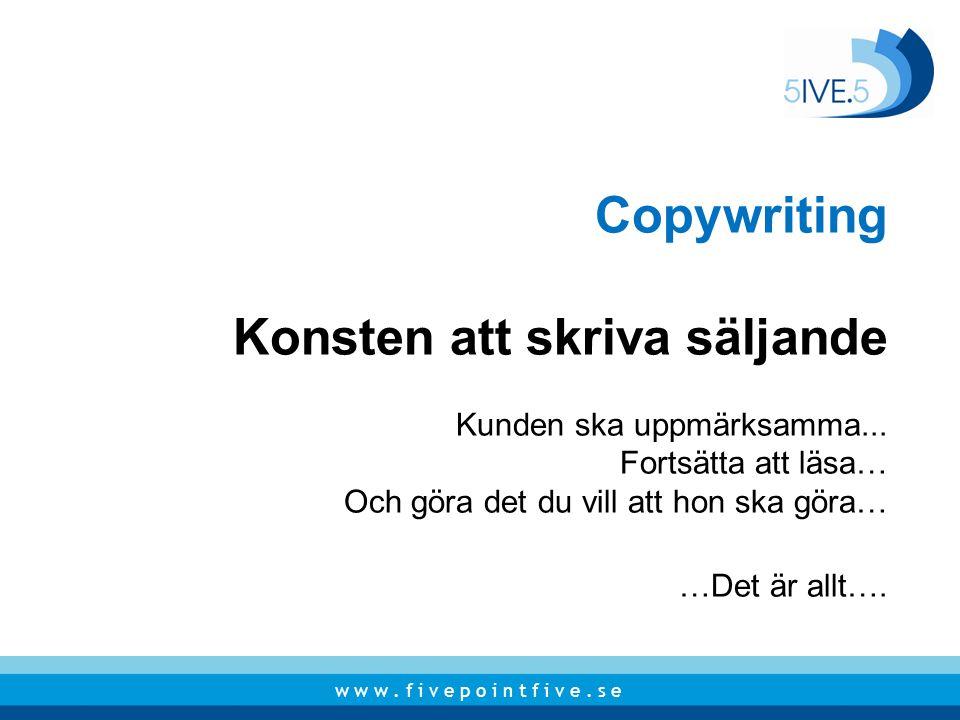 Copywriting Konsten att skriva säljande Kunden ska uppmärksamma