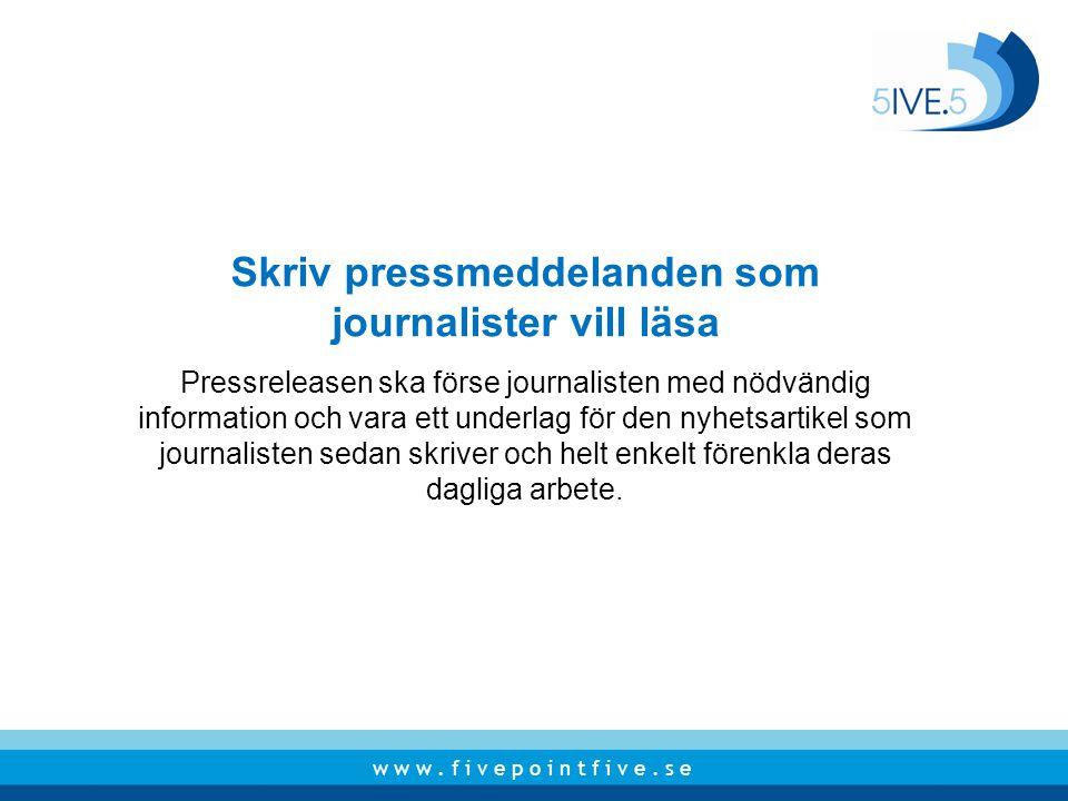 Skriv pressmeddelanden som journalister vill läsa