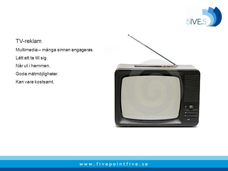 TV-reklam Multimedia – många sinnen engageras. Lätt att ta till sig.