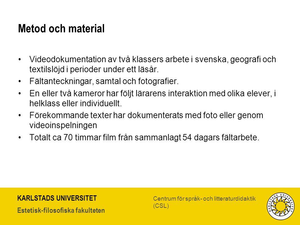 Metod och material Videodokumentation av två klassers arbete i svenska, geografi och textilslöjd i perioder under ett läsår.