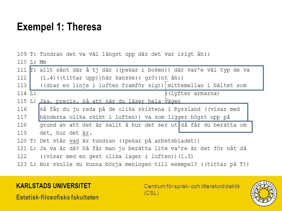 Exempel 1: Theresa 109 T: Tundran det va väl längst upp där det var isigt åh:: 110 L: Mm.