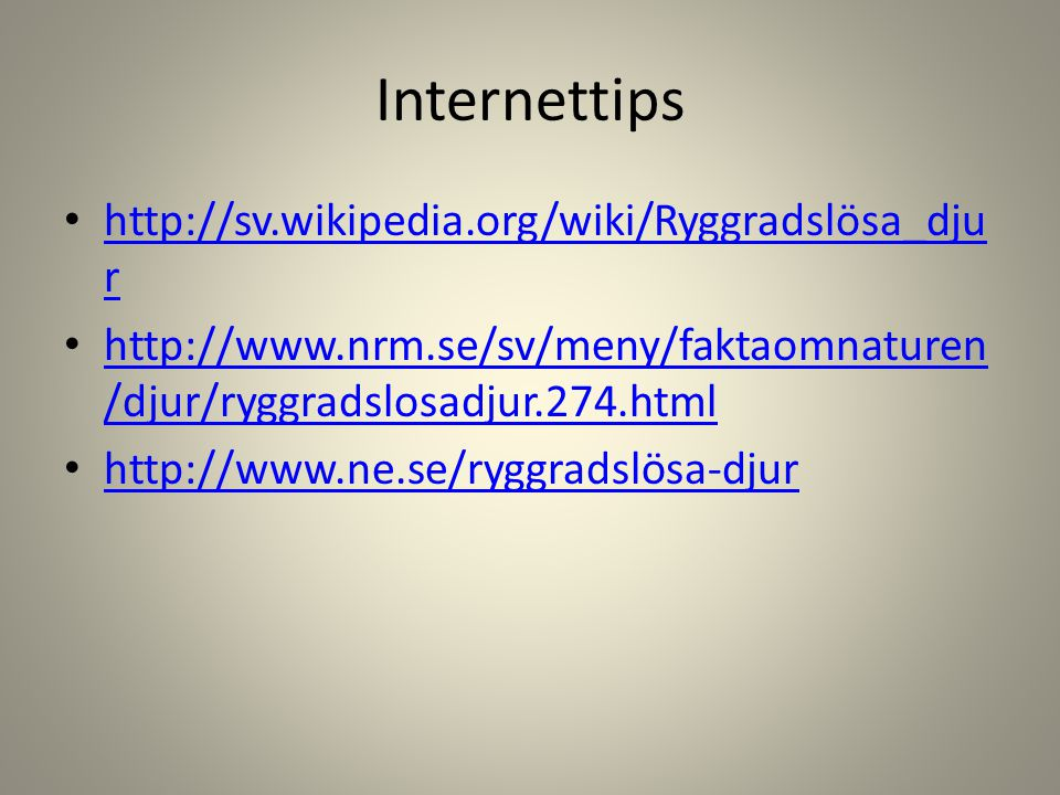 Internettips http://sv.wikipedia.org/wiki/Ryggradslösa_djur