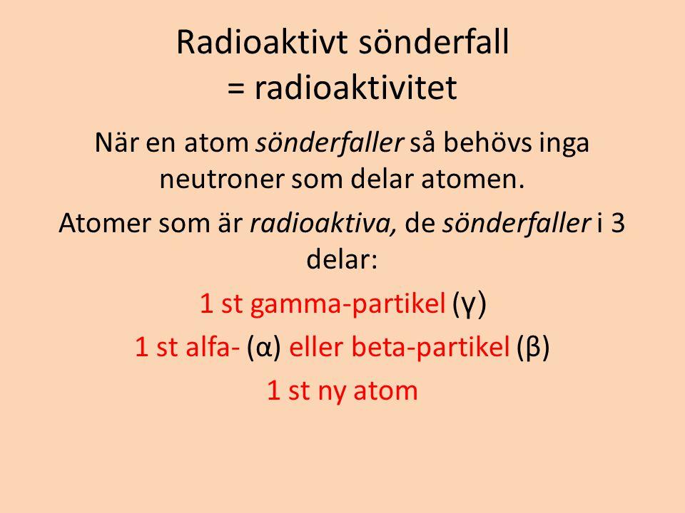 Radioaktivt sönderfall = radioaktivitet