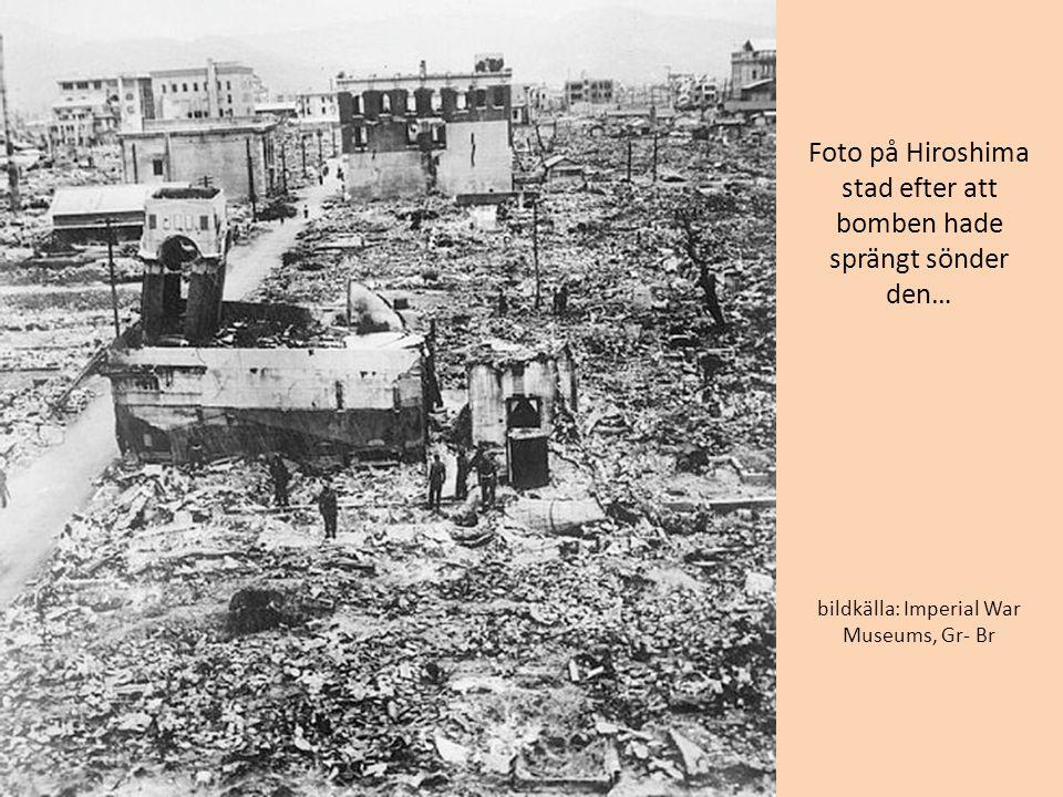 Foto på Hiroshima stad efter att bomben hade sprängt sönder den… bildkälla: Imperial War Museums, Gr- Br