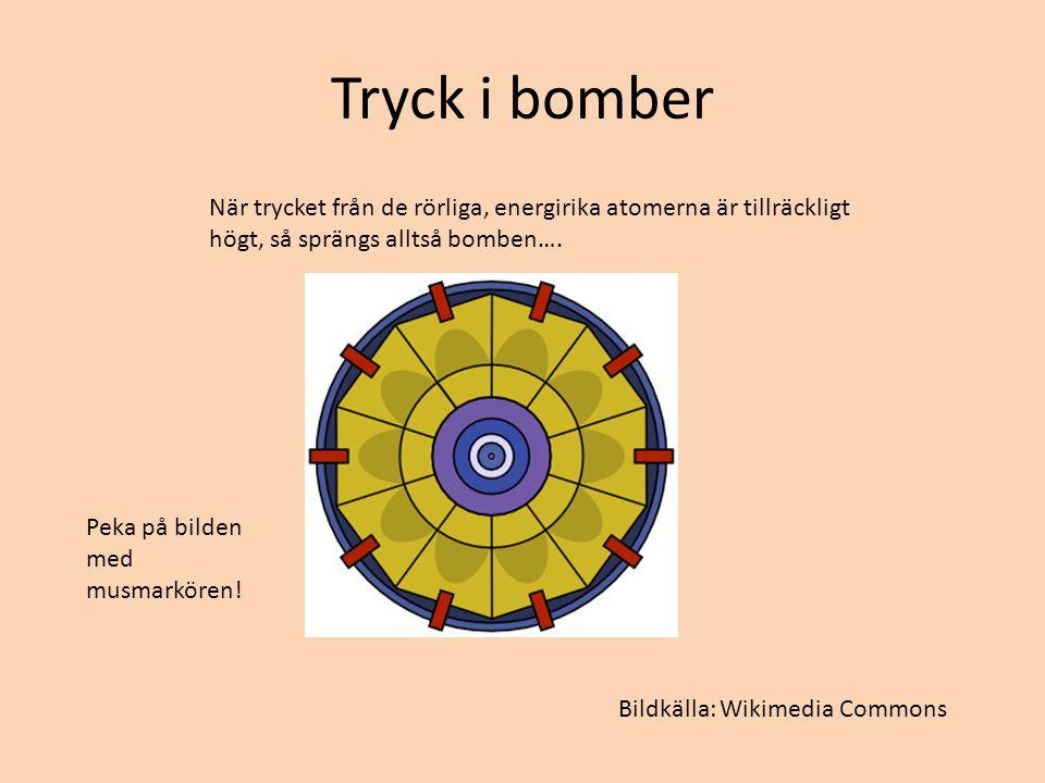 Tryck i bomber När trycket från de rörliga, energirika atomerna är tillräckligt högt, så sprängs alltså bomben….