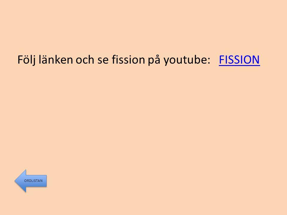 Följ länken och se fission på youtube: FISSION