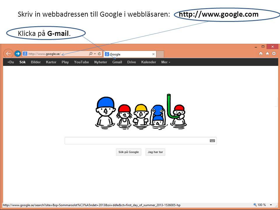Skriv in webbadressen till Google i webbläsaren: http://www.google.com