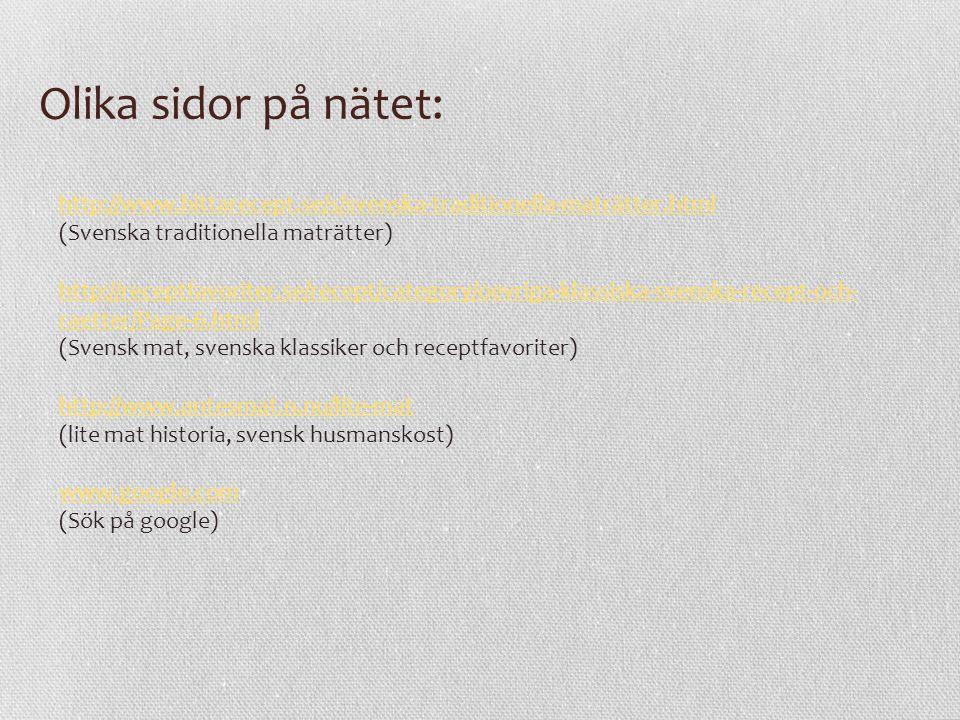 Olika sidor på nätet: http://www.hittarecept.se/s/svenska-traditionella-maträtter.html. (Svenska traditionella maträtter)