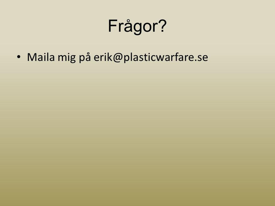 Frågor Maila mig på erik@plasticwarfare.se