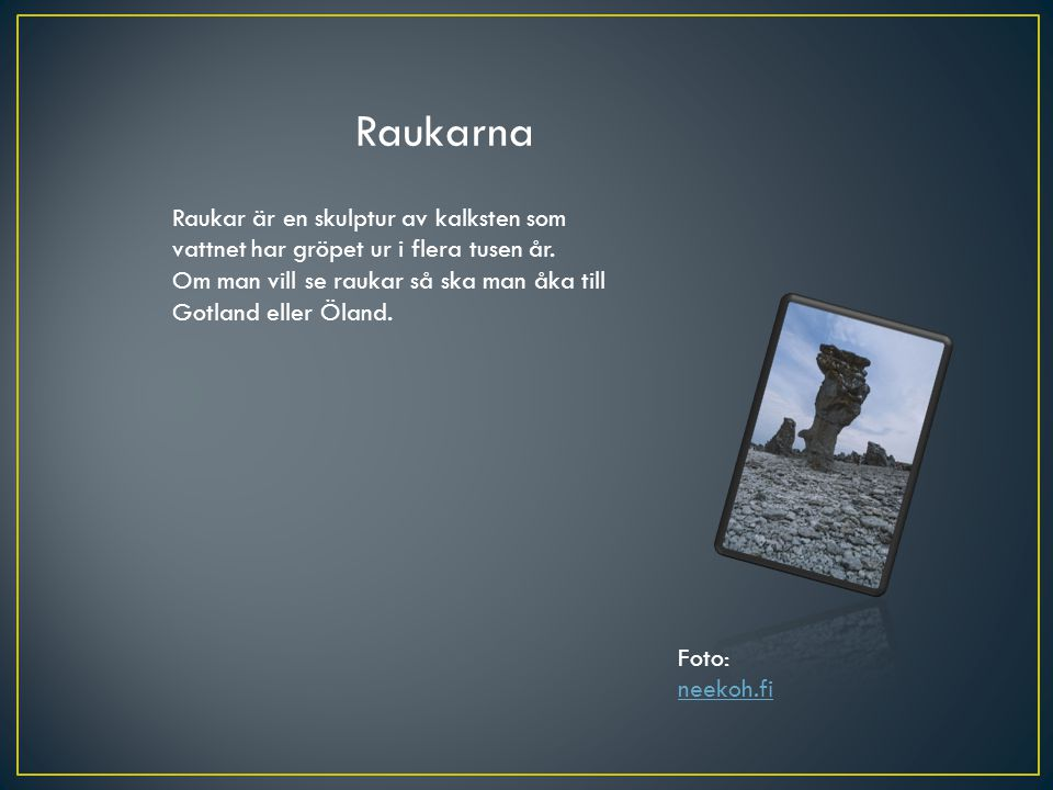 Raukarna Raukar är en skulptur av kalksten som vattnet har gröpet ur i flera tusen år.