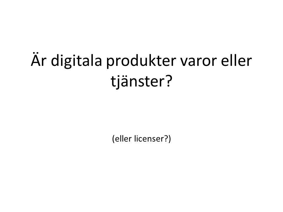 Är digitala produkter varor eller tjänster (eller licenser )
