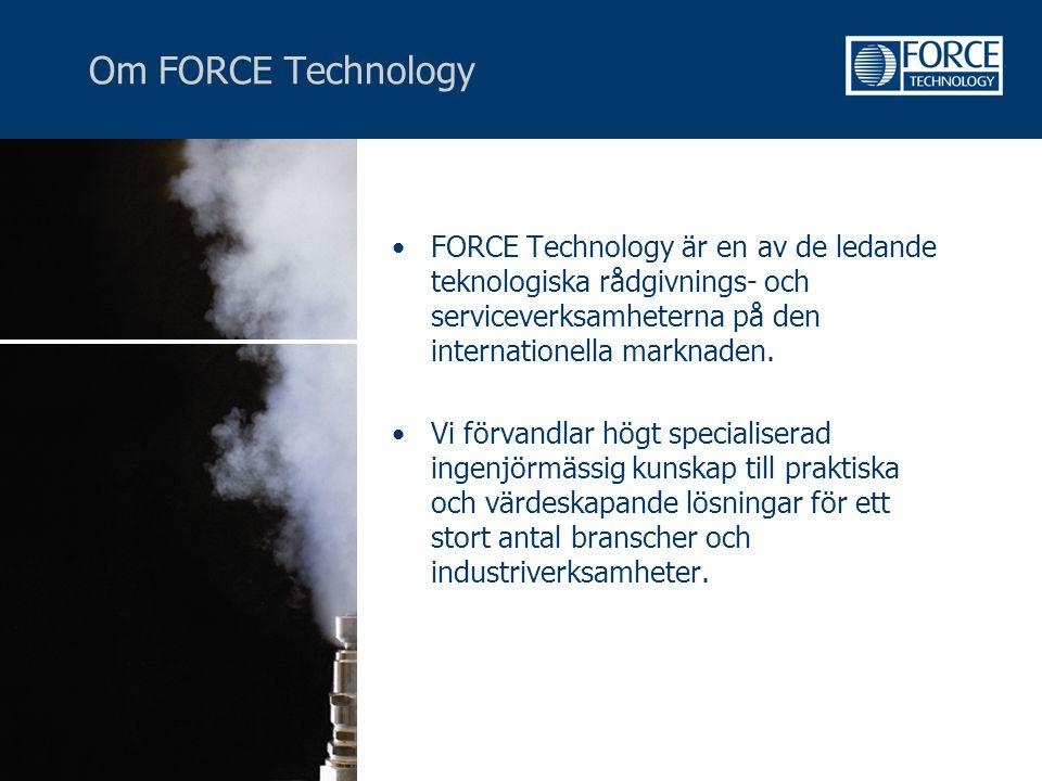 Om FORCE Technology FORCE Technology är en av de ledande teknologiska rådgivnings- och serviceverksamheterna på den internationella marknaden.