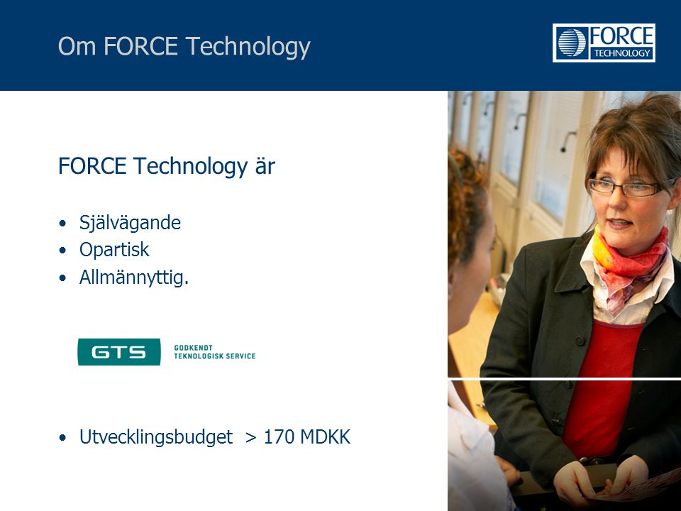 Om FORCE Technology FORCE Technology är Självägande Opartisk