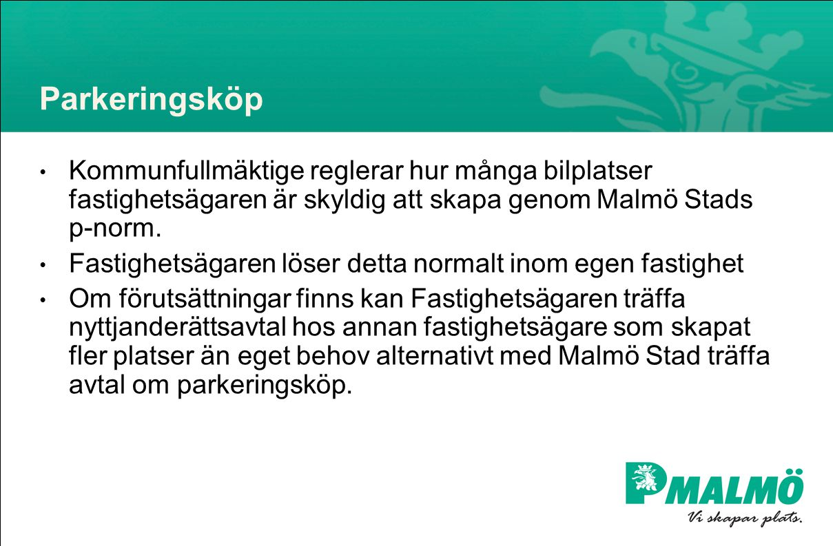 Parkeringsköp Kommunfullmäktige reglerar hur många bilplatser fastighetsägaren är skyldig att skapa genom Malmö Stads p-norm.