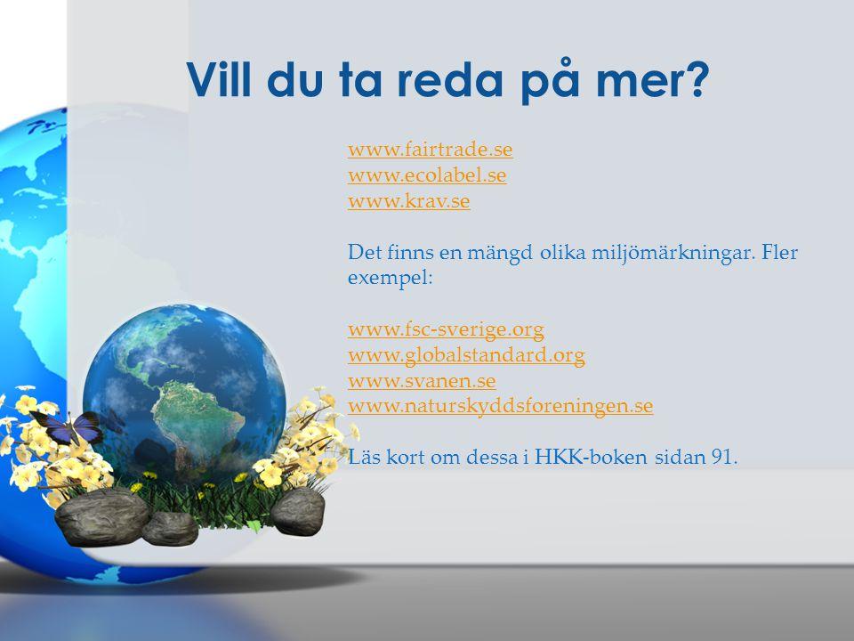 Vill du ta reda på mer www.fairtrade.se www.ecolabel.se www.krav.se