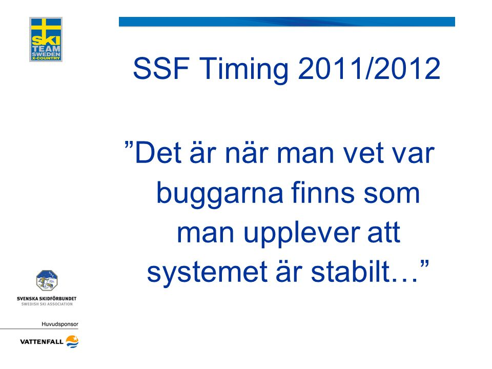 SSF Timing 2011/2012 Det är när man vet var buggarna finns som man upplever att systemet är stabilt…