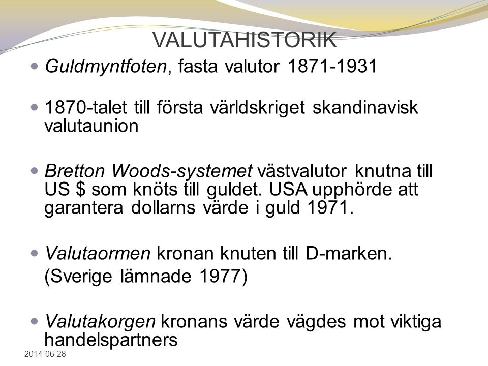 VALUTAHISTORIK Guldmyntfoten, fasta valutor 1871-1931