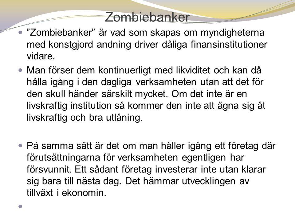 Zombiebanker Zombiebanker är vad som skapas om myndigheterna med konstgjord andning driver dåliga finansinstitutioner vidare.